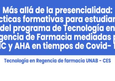 Adriana P. Ramírez C.  Más allá de la presencialidad: prácticas formativas para estudiantes del Programa de Tecnología en Regencia de Farmacia mediadas por herramientas virtuales en tiempos del Covid-19.