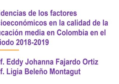 Eddy J. Fajardo O.  Incidencias de los factores socioeconómicos en la calidad de la educación media en Colombia en el periodo 2018-2019.