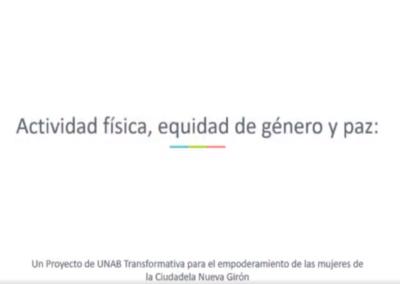Claudia M. Hormiga S.  Actividad física, equidad de género y paz: un proyecto de UNAB transformativa para el empoderamiento de las mujeres de la Ciudadela Nuevo Girón.