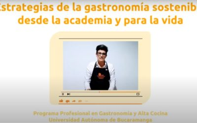 Hilda L. García R.  Estrategias de la gastronomía sostenible desde la academia y para la vida